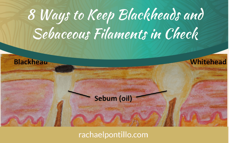 8 Ways to Keep Blackheads and Sebaceous Filaments in Check