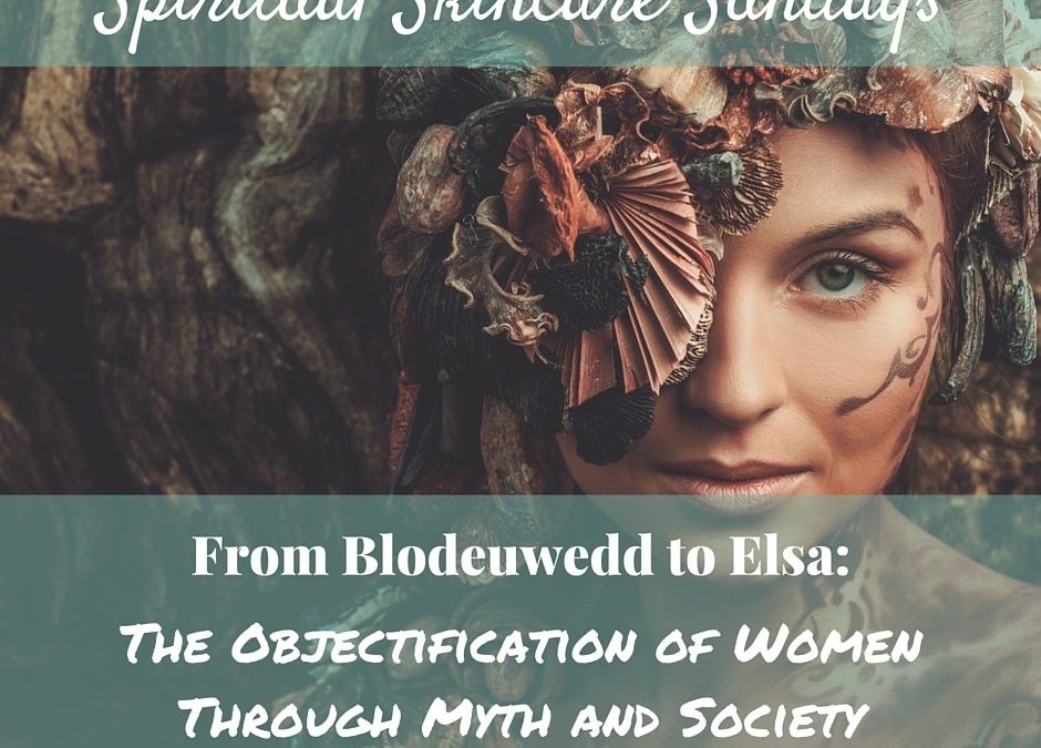 From Blodeuwedd to Elsa–the Objectification of Women Through Myth and Society