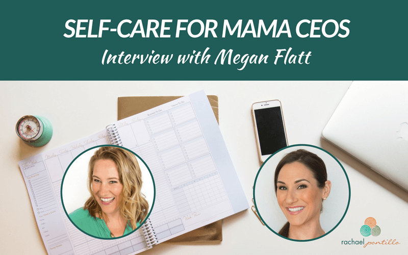 Self-Care for Mama CEOs: Interview with Megan Flatt