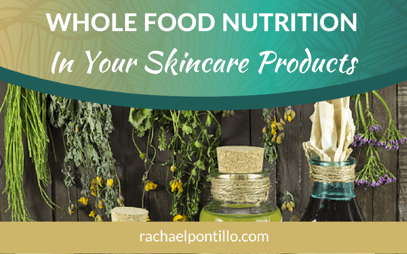 Whole Food Nutrition in Your Skincare Products