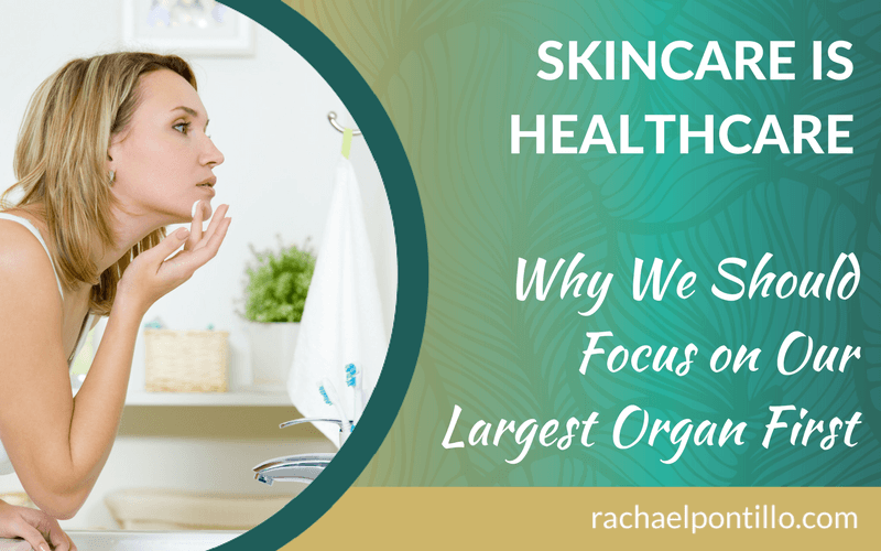 Skincare is Healthcare–Why We Should Focus on Our Largest Organ First