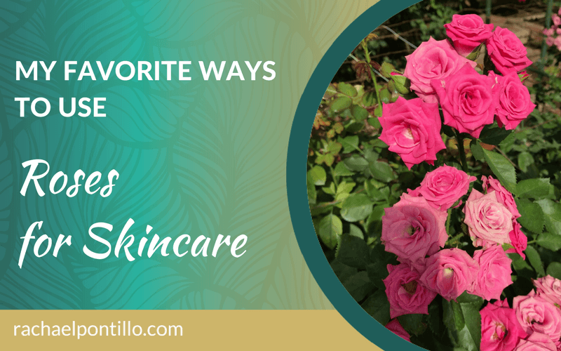 My Favorite Ways to Use Roses for Skincare