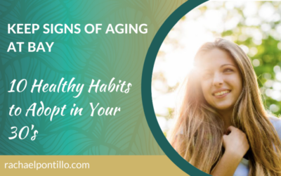 Keep Signs of Aging at Bay: 10 Healthy Habits to Adopt in Your 30's