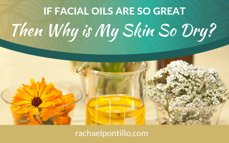 If Facial Oils Are So Great, Why is My Skin So Dry?