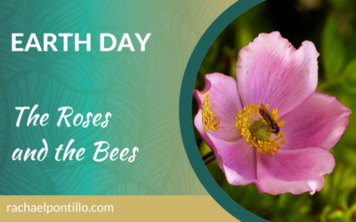 Earth Day: The Roses and the Bees