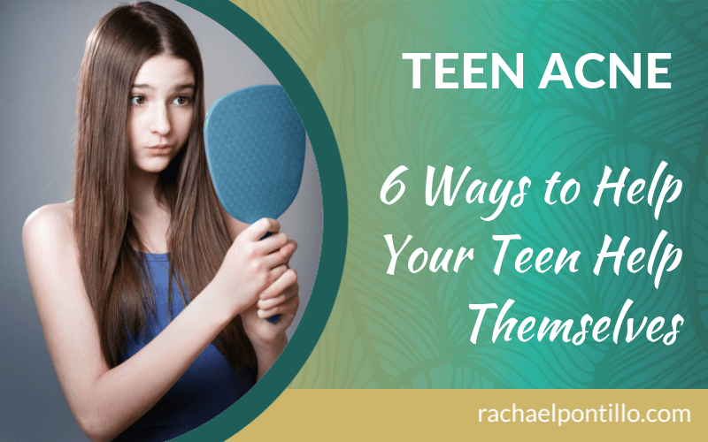Teen Acne: 6 Ways to Help Your Teen Help Themselves