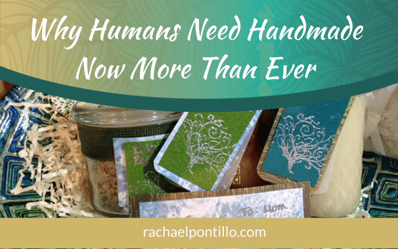 Why Humans Need Handmade Now More Than Ever