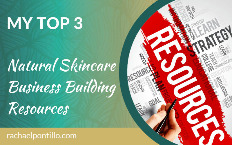 My Top 3 Natural Skincare Business Building Resources