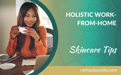 Holistic Work-from-Home Skincare Tips